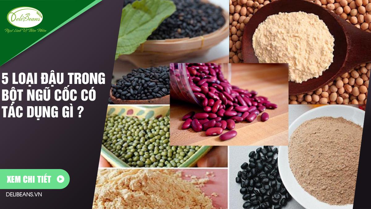 5 loại đậu trong bột ngũ cốc có tác dụng gì ?