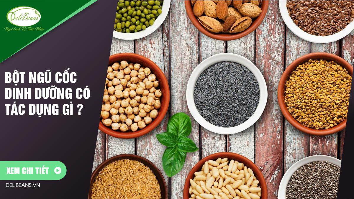 Thành phần trong bột ngũ cốc dinh dưỡng có tác dụng gì ? 1 - Deli Beans