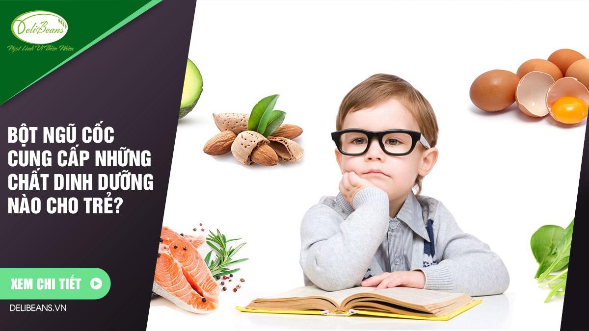 Bột ngũ cốc cung cấp những chất dinh dưỡng nào cho trẻ?