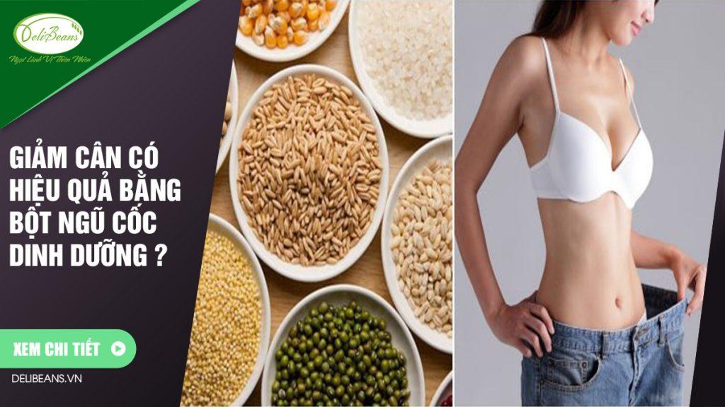 Giảm cân có hiệu quả bằng bột ngũ cốc dinh dưỡng? 1 - Deli Beans