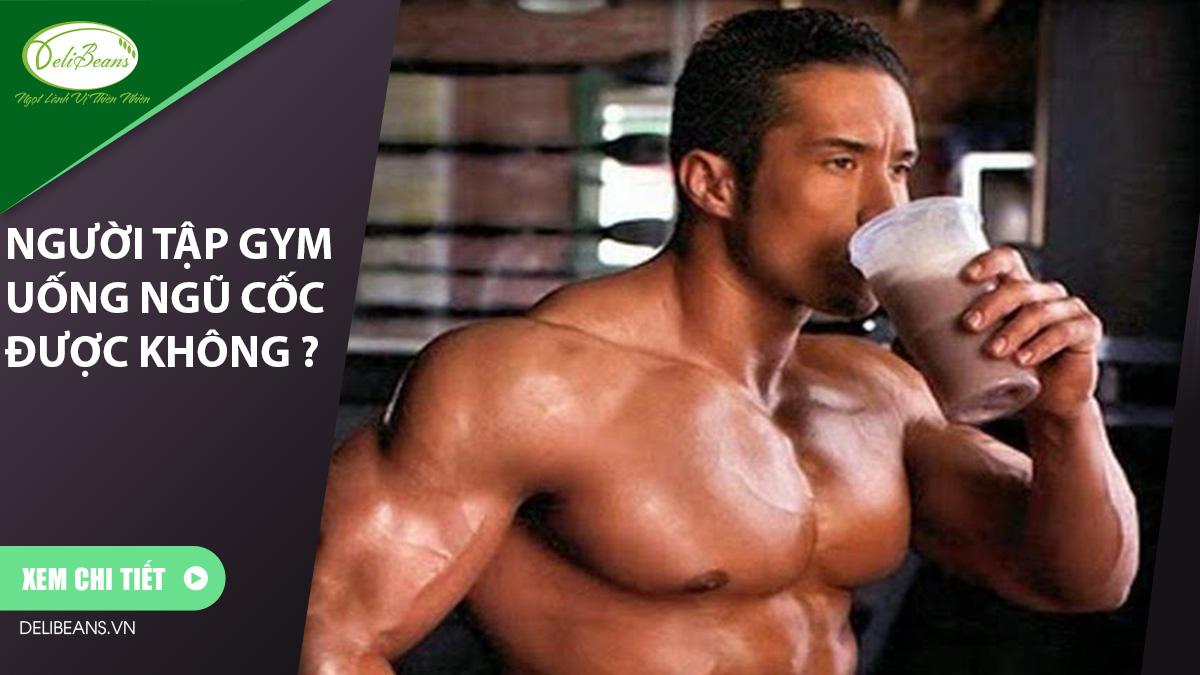 Người tập gym uống ngũ cốc được không ? 17 - Deli Beans