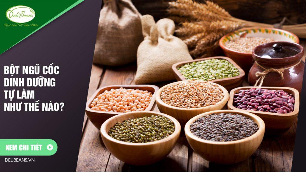 Bột ngũ cốc dinh dưỡng tự làm như thế nào?
