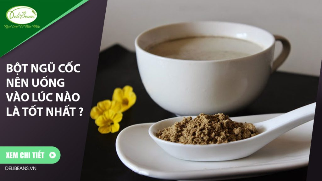 Bột ngũ cốc nên uống vào lúc nào là tốt nhất ?