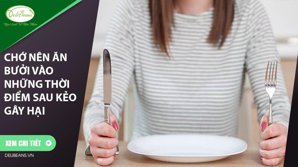 Chớ ăn bưởi vào những thời điểm sau kẻo gây hại mặc dầu cực tốt cho sức khỏe