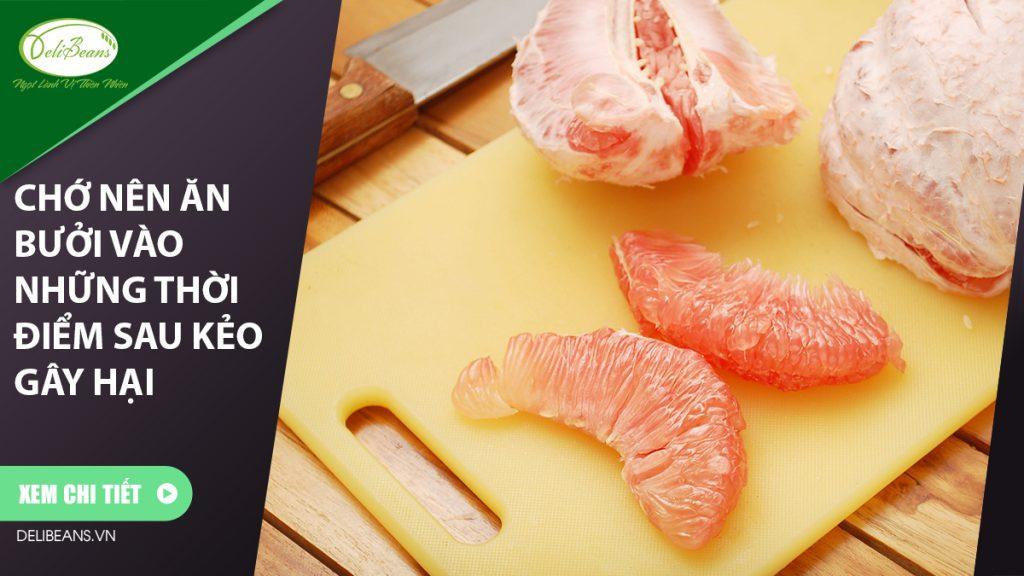 Chớ ăn bưởi vào những thời điểm sau kẻo gây hại mặc dầu cực tốt cho sức khỏe 2 - Deli Beans