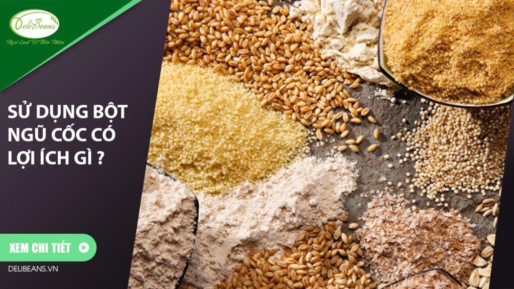 Sử dụng bột ngũ cốc có lợi ích gì ?