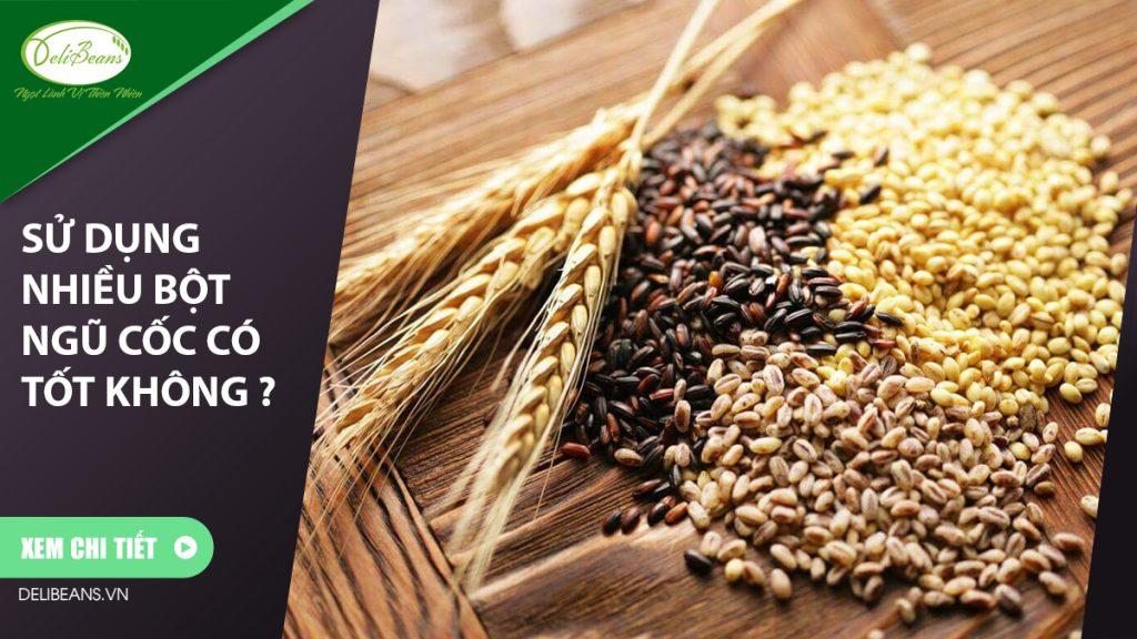 Sử dụng nhiều bột ngũ cốc có tốt không ?