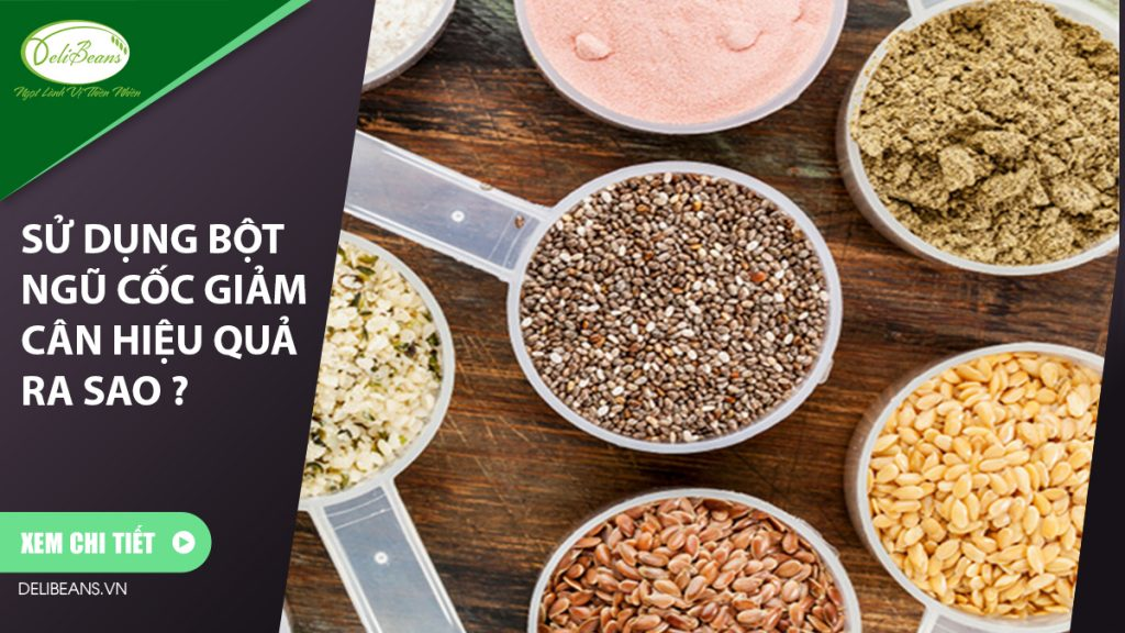 Sử dụng bột ngũ cốc giảm cân hiệu quả ra sao ?
