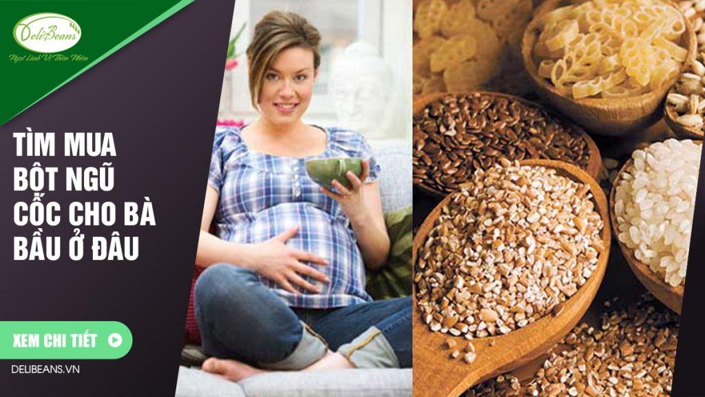 Tìm mua bột ngũ cốc cho bà bầu ở đâu ?