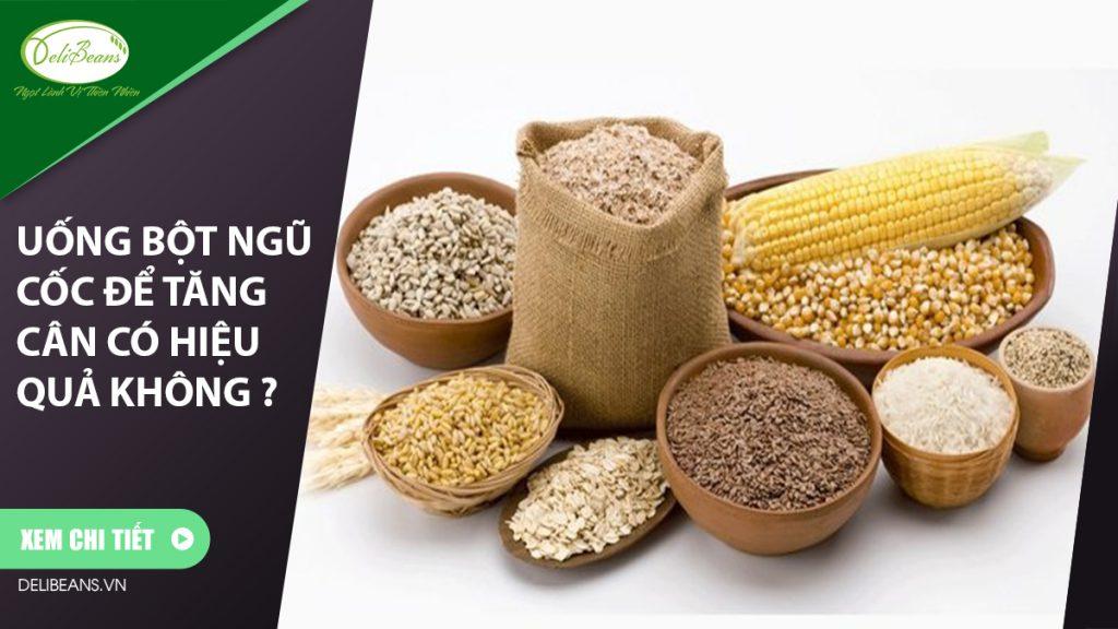 Uống bột ngũ cốc để tăng cân có hiệu quả không ?