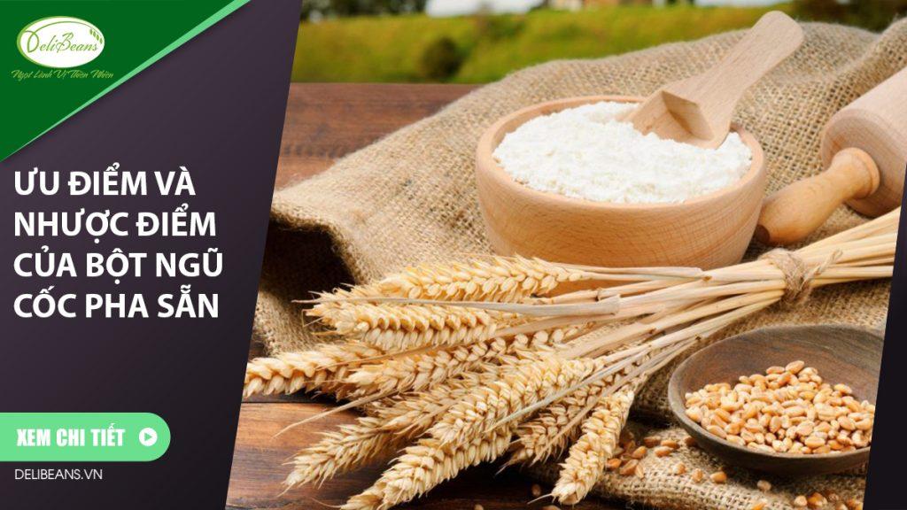 Ưu điểm và nhược điểm của bột ngũ cốc pha sẵn?