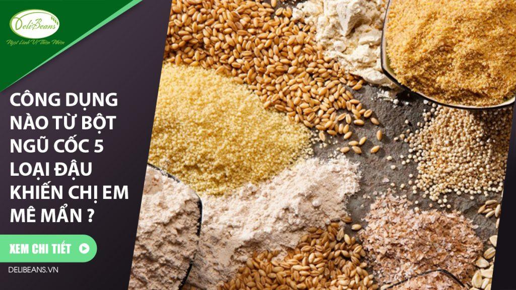 Công dụng nào từ bột ngũ cốc 5 loại đậu khiến chị em mê mẩn?