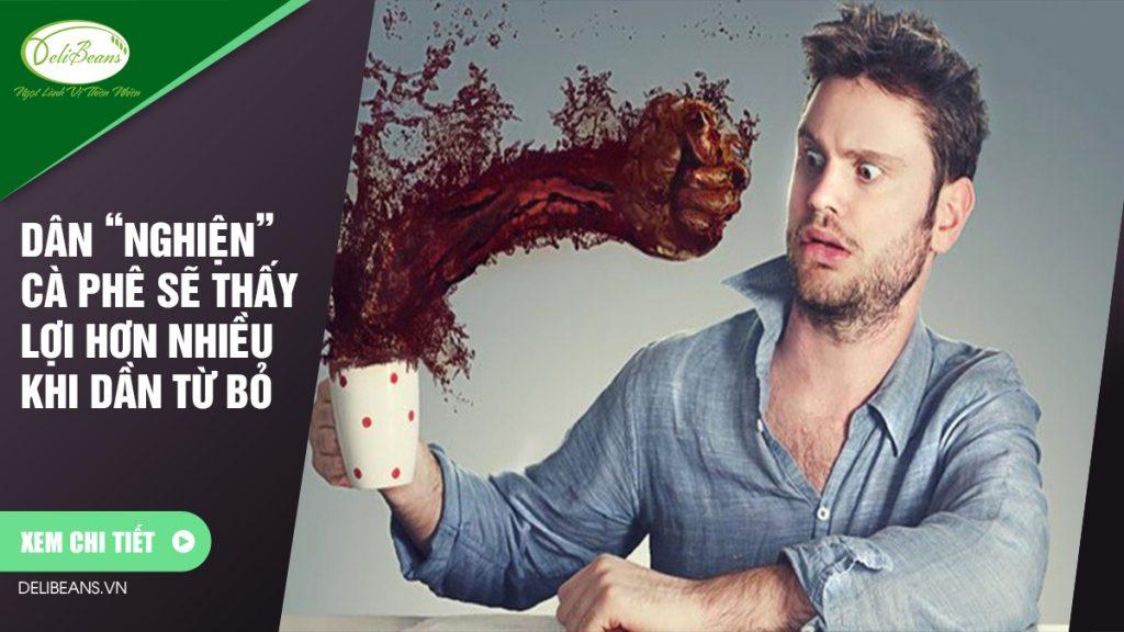 """Dân """"nghiện"""" cà phê sẽ thấy lợi hơn nhiều khi dần từ bỏ"""