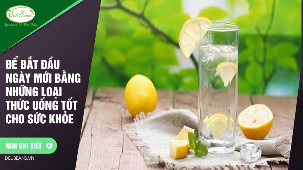 Để bắt đầu ngày mới bằng những loại thức uống tốt cho sức khỏe