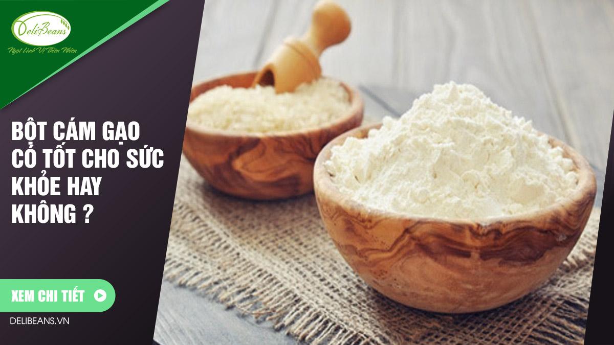 Bột cám gạo có tốt cho sức khỏe hay không ?