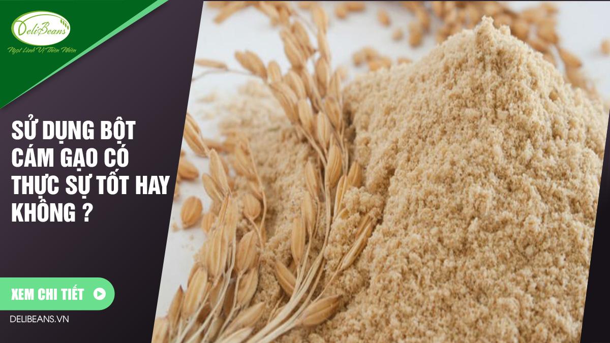 Sử dụng bột cám gạo có thực sự tốt hay không ?