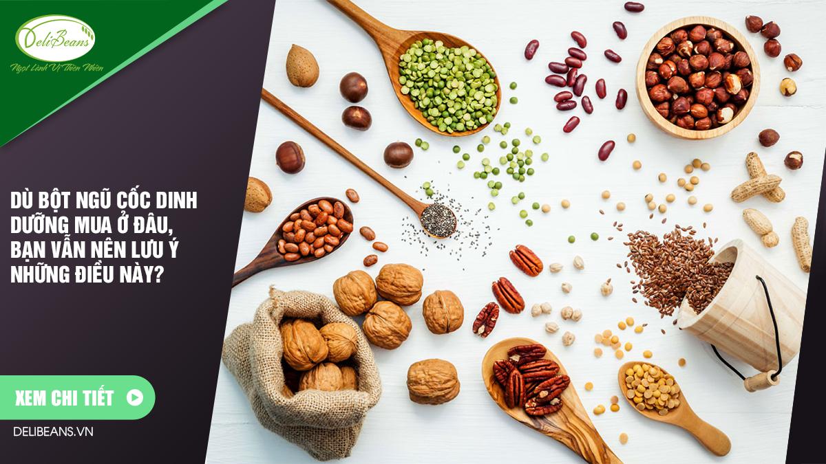 Dù bột ngũ cốc dinh dưỡng mua ở đâu, bạn vẫn nên lưu ý những điều này?