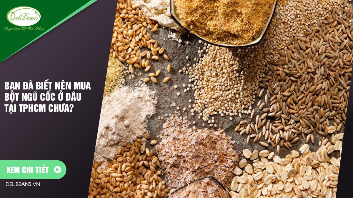 Bạn đã biết nên mua bột ngũ cốc ở đâu tại TPHCM chưa?