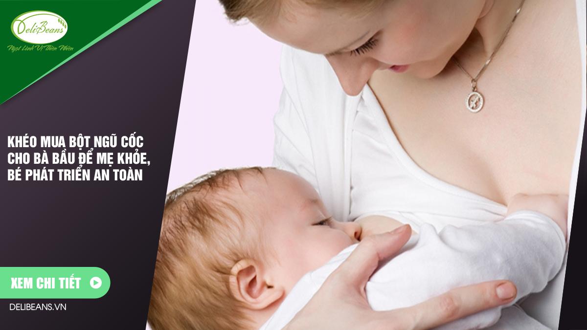 Khéo mua bột ngũ cốc cho bà bầu để mẹ khỏe, bé phát triển an toàn