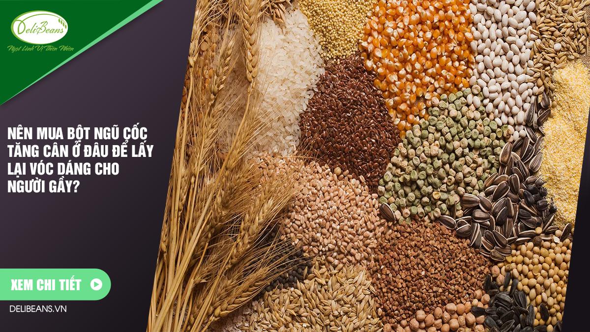 Nên mua bột ngũ cốc tăng cân ở đâu để lấy lại vóc dáng cho người gầy?