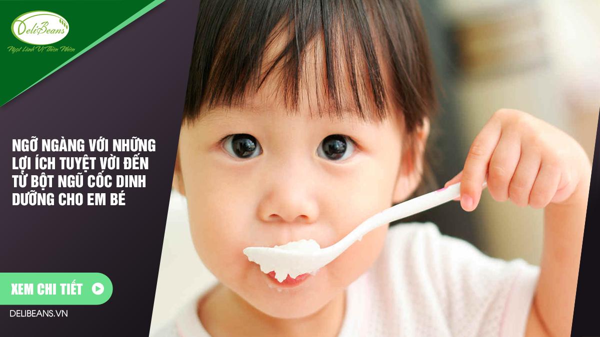 Ngỡ ngàng với những lợi ích tuyệt vời đến từ bột ngũ cốc dinh dưỡng cho em bé