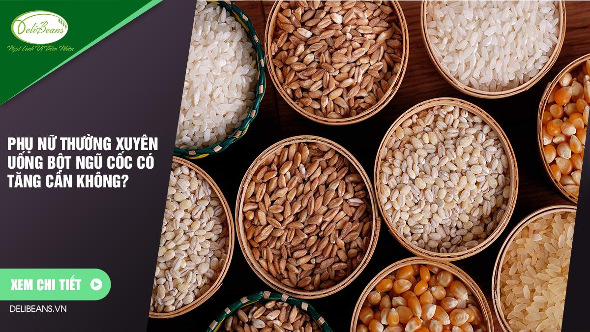 Phụ nữ thường xuyên uống bột ngũ cốc có tăng cân không?