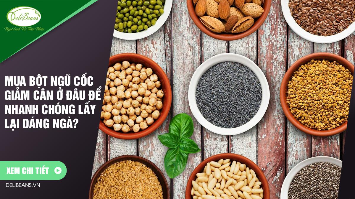 Mua bột ngũ cốc giảm cân ở đâu để nhanh chóng lấy lại dáng ngà?