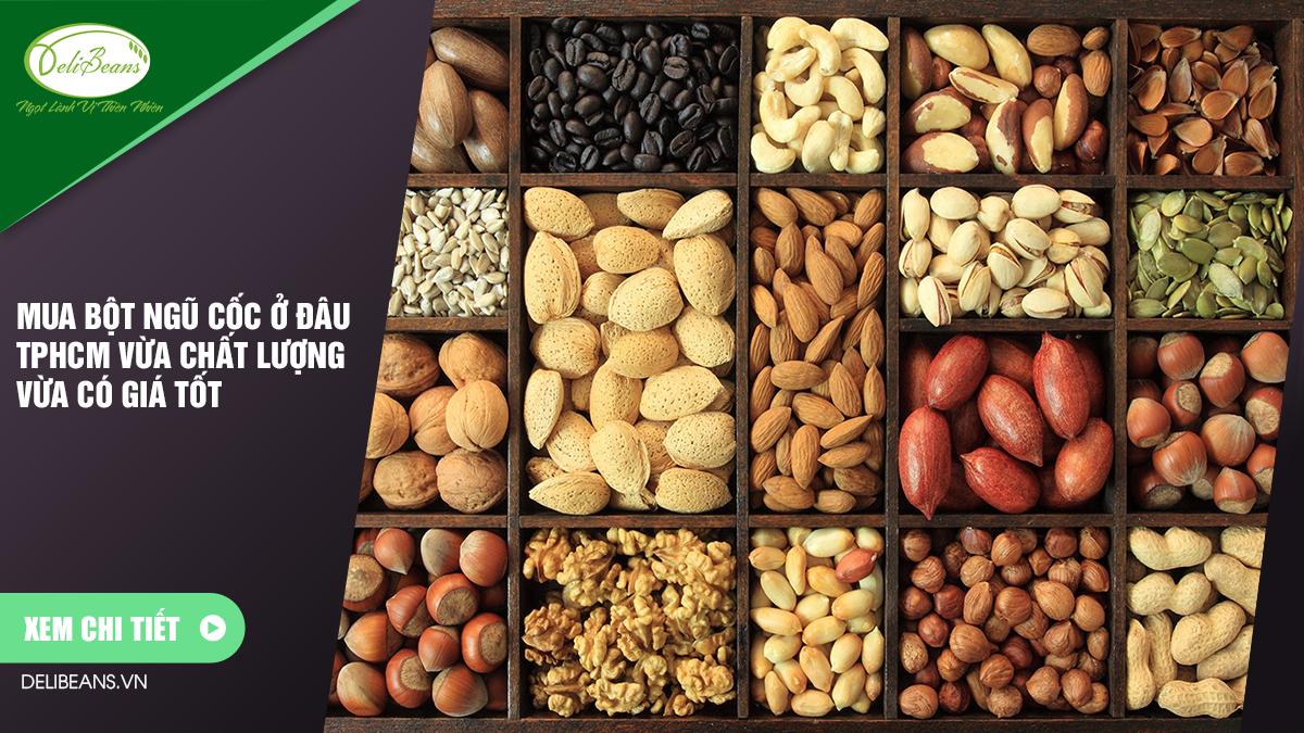 Mua bột ngũ cốc ở đâu TPHCM vừa chất lượng vừa có giá tốt