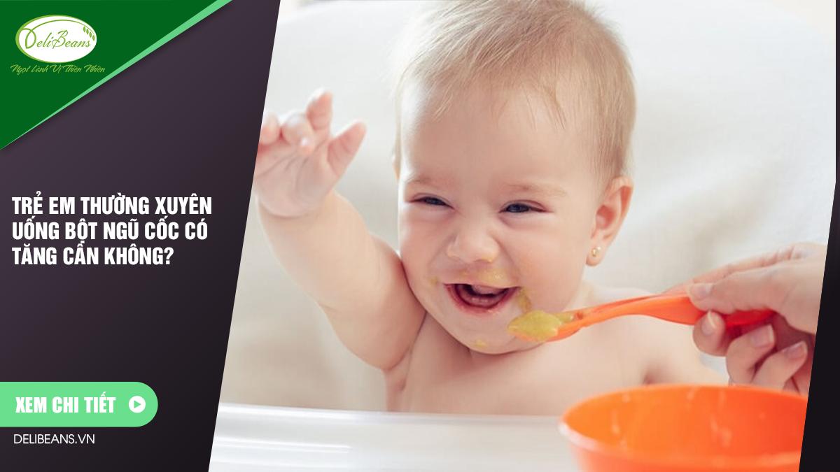 Trẻ em thường xuyên uống bột ngũ cốc có tăng cân không?