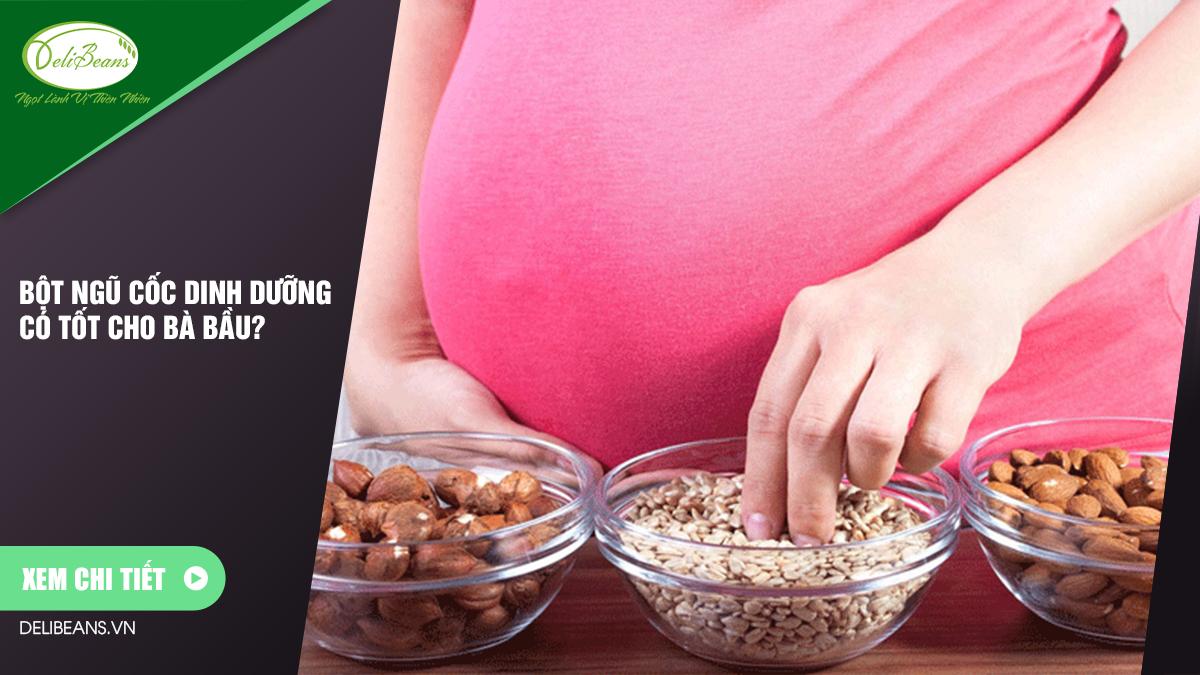 Bột ngũ cốc dinh dưỡng có tốt cho bà bầu?