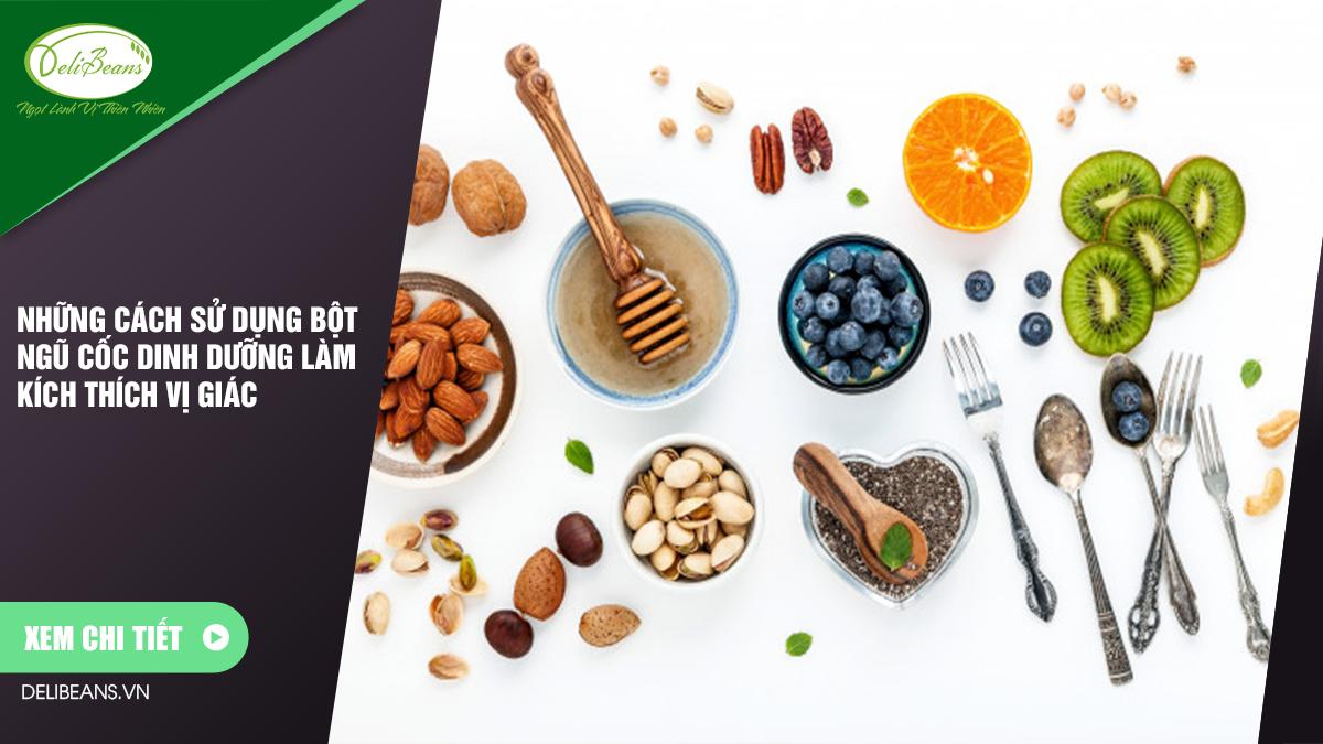 Những cách sử dụng bột ngũ cốc dinh dưỡng làm kích thích vị giác