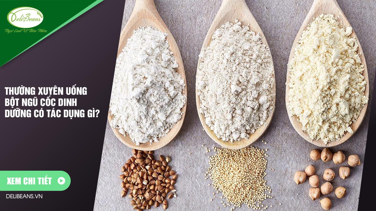 Thường xuyên uống bột ngũ cốc dinh dưỡng có tác dụng gì?