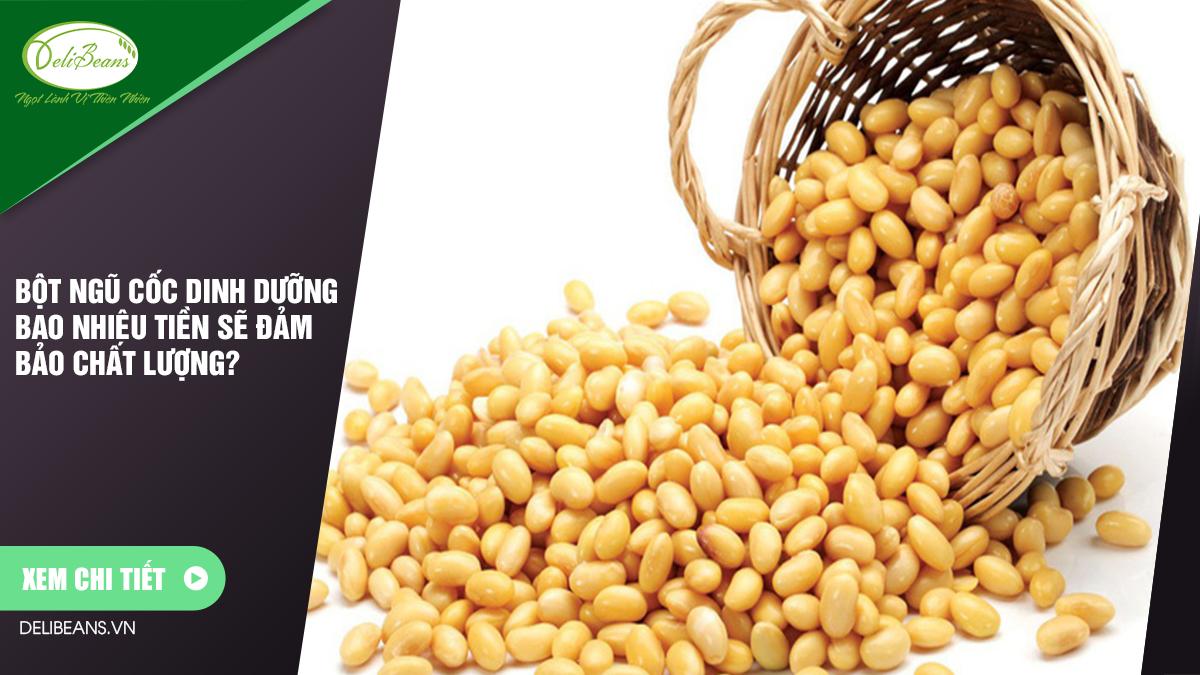 Bột ngũ cốc dinh dưỡng bao nhiêu tiền sẽ đảm bảo chất lượng? 4 - Deli Beans