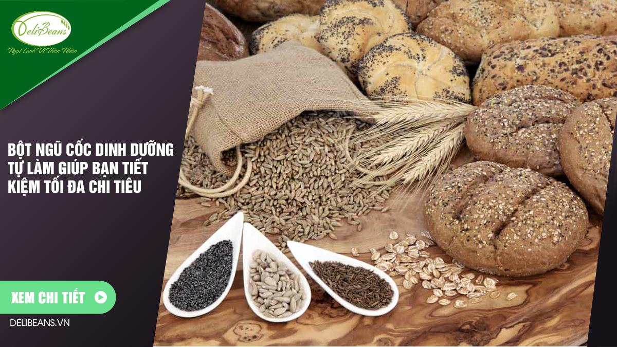 Bột ngũ cốc dinh dưỡng tự làm giúp bạn tiết kiệm tối đa chi tiêu