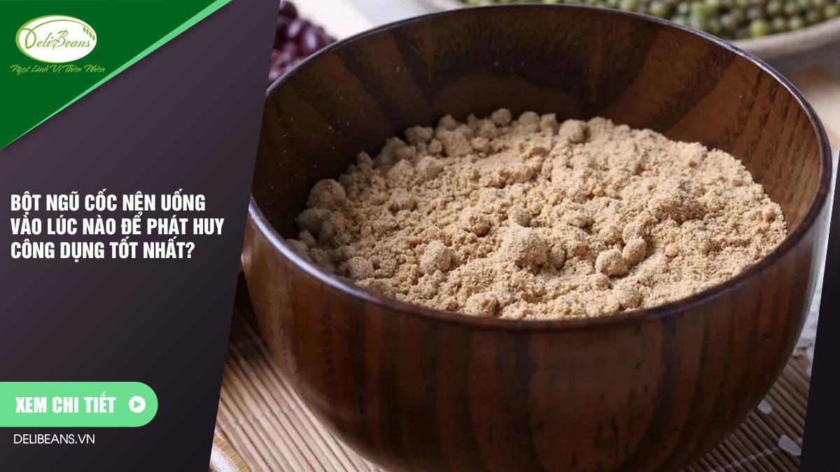 Bột ngũ cốc nên uống vào lúc nào để phát huy công dụng tốt nhất? 10 - Deli Beans