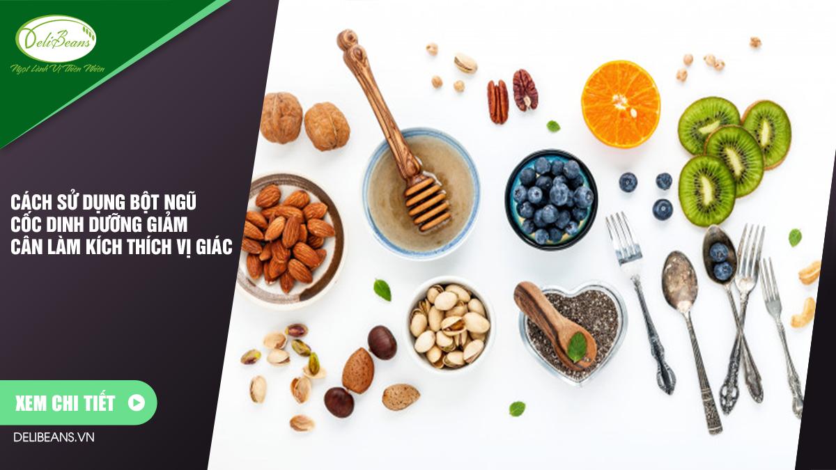Cách sử dụng bột ngũ cốc dinh dưỡng giảm cân làm kích thích vị giác
