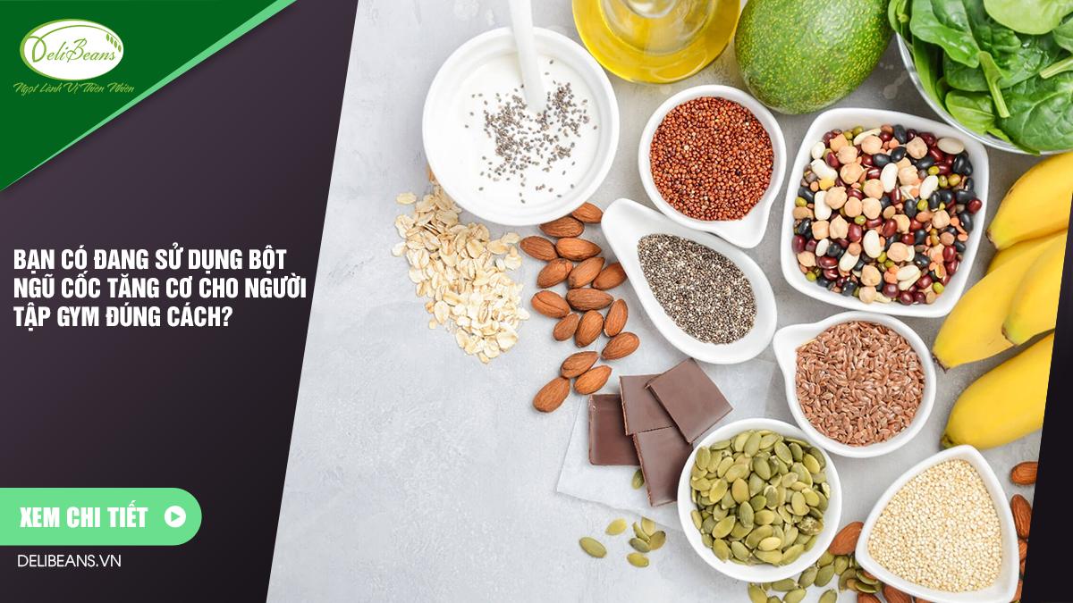 Bạn có đang sử dụng bột ngũ cốc tăng cơ cho người tập gym đúng cách? 1 - Deli Beans