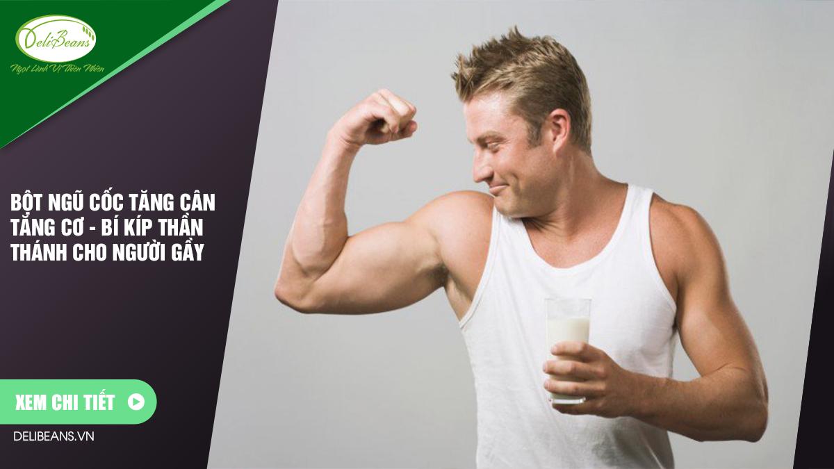 Bột ngũ cốc tăng cân tăng cơ - bí kíp thần thánh cho người gầy