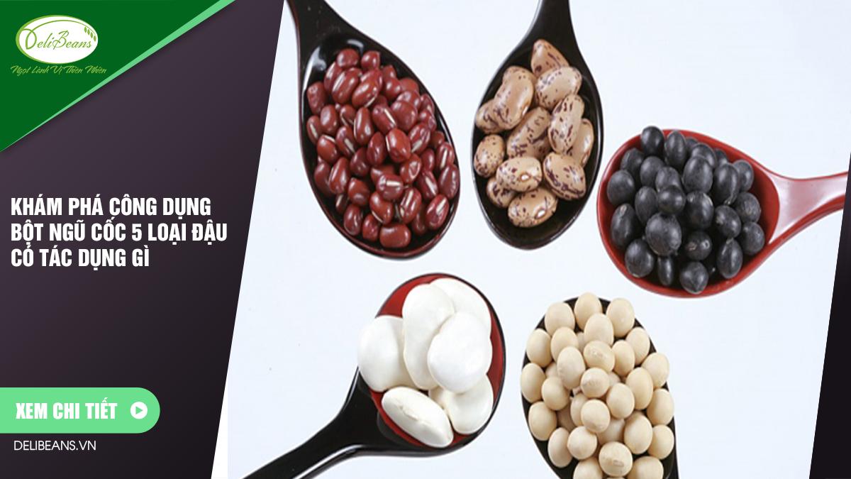 Khám phá công dụng bột ngũ cốc 5 loại đậu có tác dụng gì 3 - Deli Beans