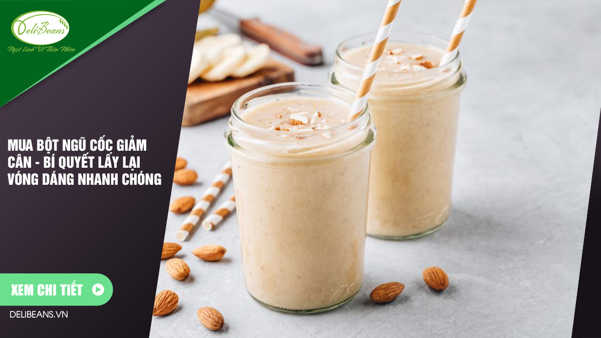 Mua bột ngũ cốc giảm cân - bí quyết lấy lại vóng dáng nhanh chóng 1 - Deli Beans