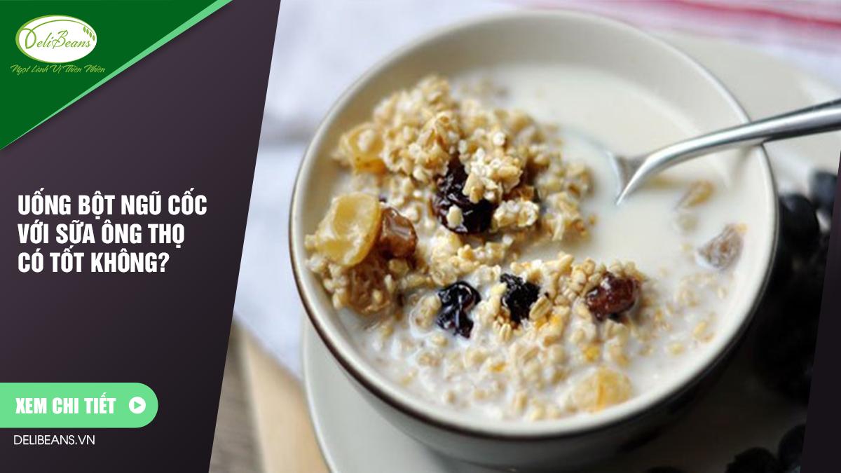 Uống bột ngũ cốc với sữa ông thọ có tốt không? 1 - Deli Beans