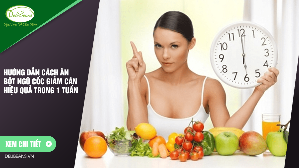 Hướng dẫn cách ăn bột ngũ cốc giảm cân hiệu quả trong 1 tuần 5 - Deli Beans