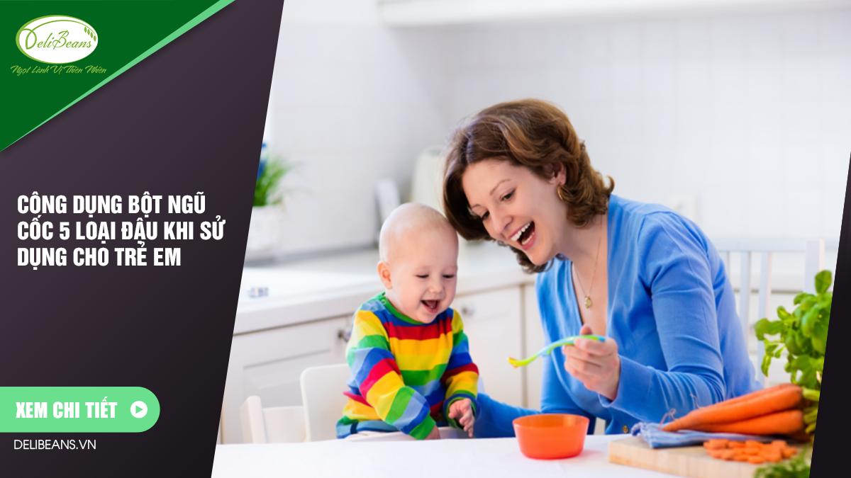 Công dụng bột ngũ cốc 5 loại đậu khi sử dụng cho trẻ em 1 - Deli Beans