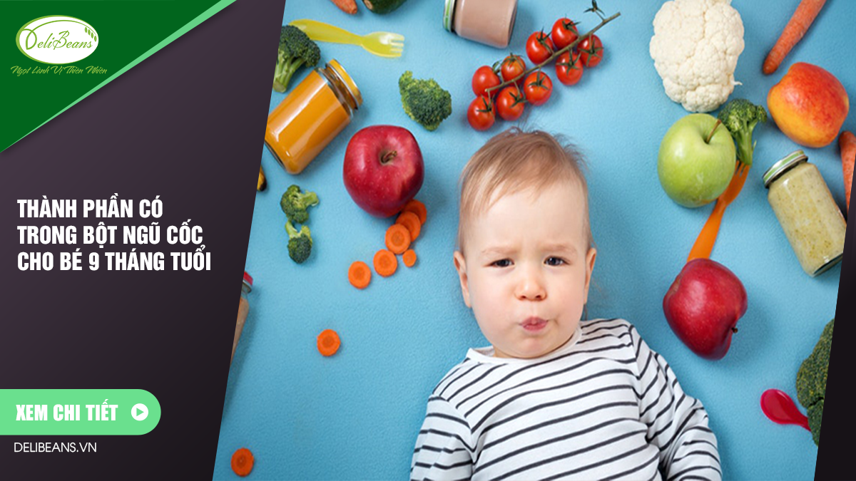 Thành phần có trong bột ngũ cốc cho bé 9 tháng tuổi 2 - Deli Beans