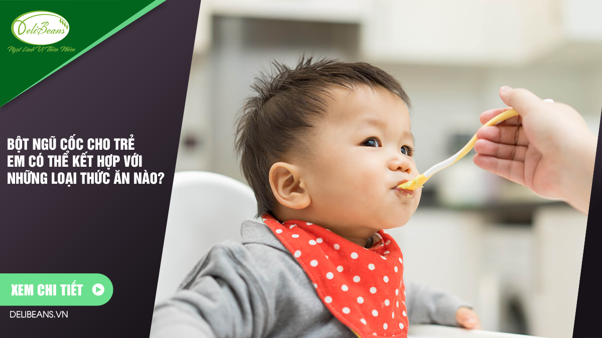 Bột ngũ cốc cho trẻ em có thể kết hợp với những loại thức ăn nào? 1 - Deli Beans