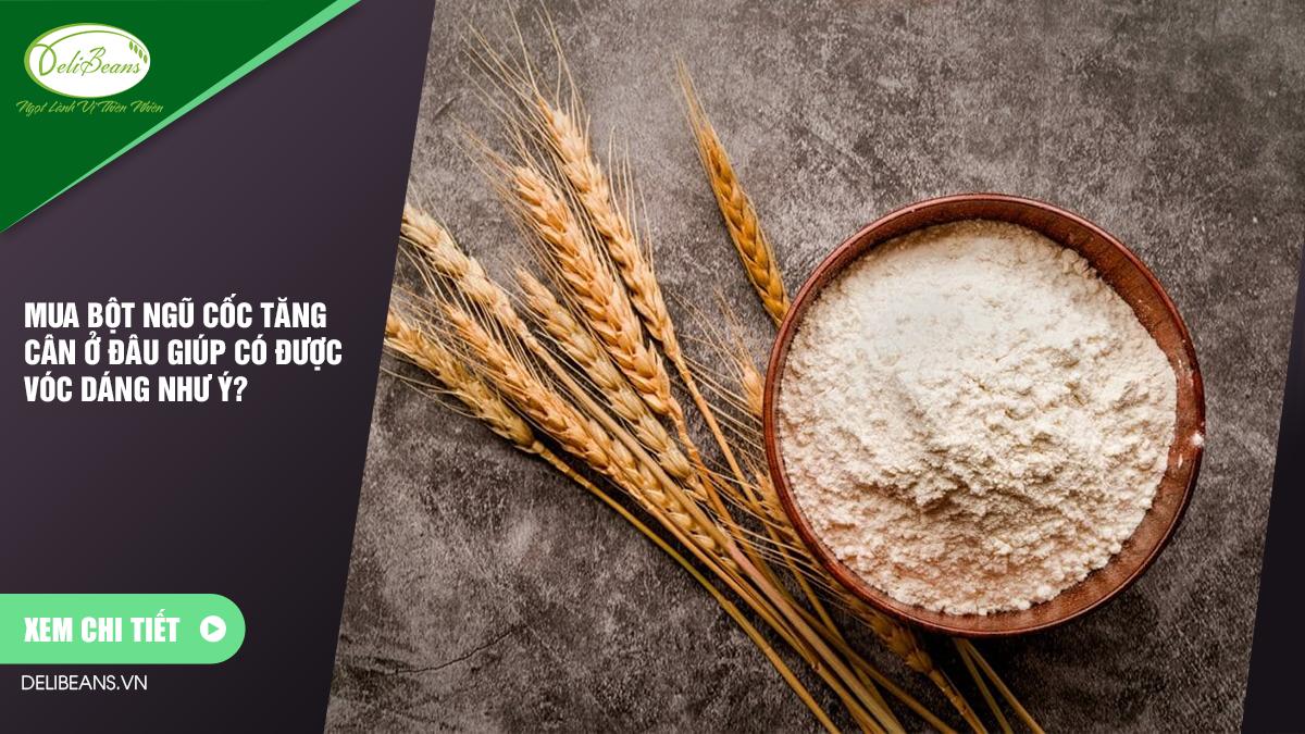 Mua bột ngũ cốc tăng cân ở đâu giúp có được vóc dáng như ý? 10 - Deli Beans