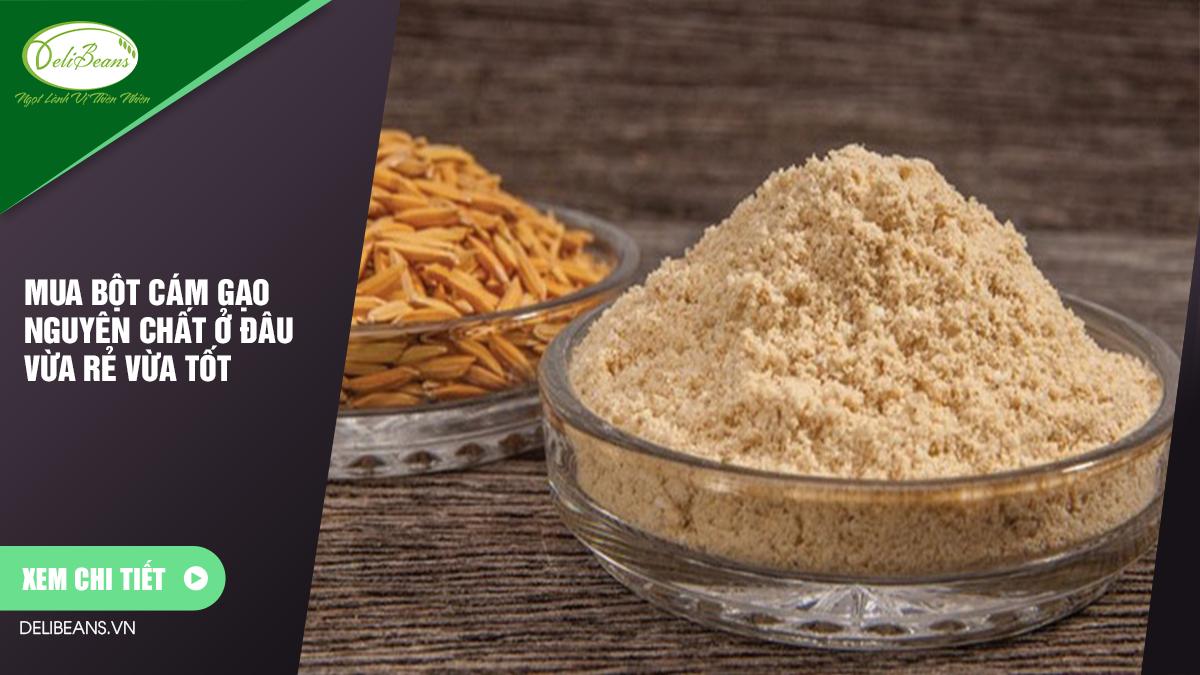 Mua bột cám gạo nguyên chất ở đâu vừa rẻ vừa tốt 8 - Deli Beans
