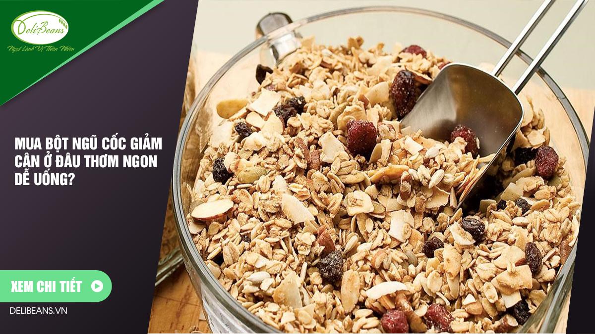 Mua bột ngũ cốc giảm cân ở đâu thơm ngon dễ uống? 2 - Deli Beans