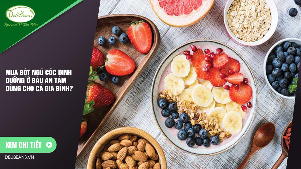 Mua bột ngũ cốc dinh dưỡng ở đâu an tâm dùng cho cả gia đình? 1 - Deli Beans
