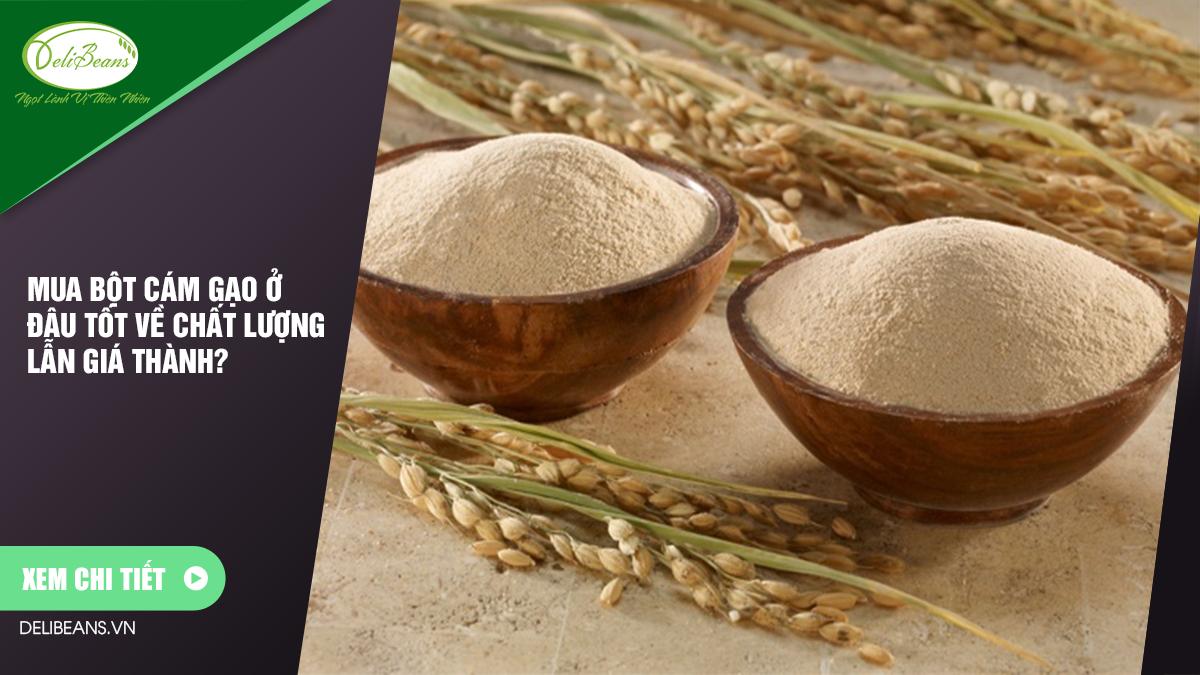 Mua bột cám gạo ở đâu tốt về chất lượng lẫn giá thành? 9 - Deli Beans